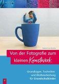 Von der Fotografie zum kleinen Kunstwerk - Grundlagen, Techniken und Bildbearbeitung für Grundschulkinder