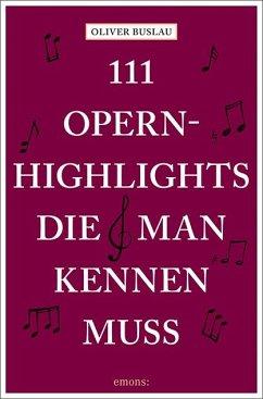 111 Opernhighlights, die man kennen muss - Buslau, Oliver