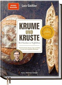 Krume und Kruste - Brot backen in Perfektion - Geißler, Lutz