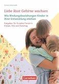 Liebe lässt Gehirne wachsen - Wie Bindungsbeziehungen Kinder in ihrer Entwicklung stärken