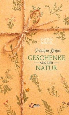 Fräulein Grüns Geschenke aus der Natur - Reichl, Karina