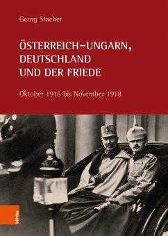 Österreich-Ungarn, Deutschland und der Friede - Stacher, Georg