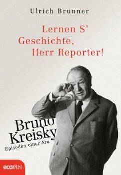 Lernen S' Geschichte, Herr Reporter! - Brunner, Ulrich