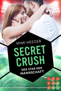Secret Crush. Der Star der Mannschaft (Secret-Reihe) - Heeger, Mimi