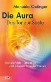 Die Aura - Das Tor zur Seele: Energiefelder erkennen und bewusst transformieren (eBook, ePUB)