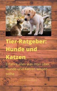 Tier-Ratgeber: Hunde und Katzen (eBook, ePUB) - Sternberg, Andre