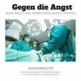 Gegen die Angst: Keine Angst vor Operationen durch Hypnose (MP3-Download)