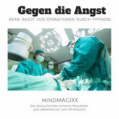 Gegen die Angst: Keine Angst vor Operationen durch Hypnose (MP3-Download) - Kohl, Tanja