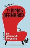 Thomas Bernhard. Die unkorrekte Biografie (eBook, ePUB)