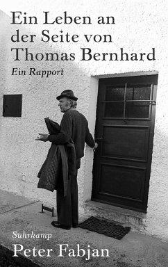 Ein Leben an der Seite von Thomas Bernhard (eBook, ePUB) - Fabjan, Peter