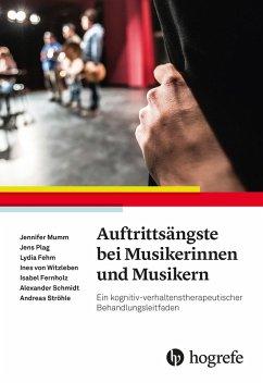 Auftrittsängste bei Musikerinnen und Musikern (eBook, PDF) - Andrea; Fehm, Lydia; Fernholz, Isabel; Mumm, Jennifer; Plag, Jens; Schmidt, Alexander; Witzleben, Ines von