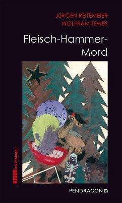 Fleisch-Hammer-Mord (eBook, ePUB) - Tewes, Wolfram; Reitemeier, Jürgen