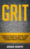 Grit: Techniques to Develop Self-Discipline, Extreme Ownership & Mental Toughness - Unleash the Power of Passion & Perseverance (eBook, ePUB)