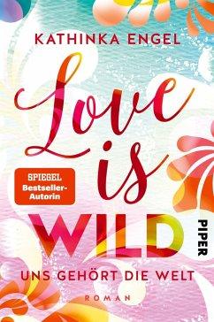 Love is Wild - Uns gehört die Welt / Love is Bd.3 - Engel, Kathinka