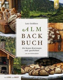 Lutz Geißlers Almbackbuch - Geißler, Lutz
