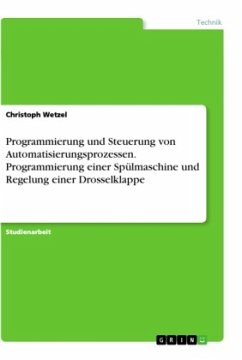 Programmierung und Steuerung von Automatisierungsprozessen. Programmierung einer Spülmaschine und Regelung einer Drosselklappe