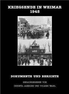 Kriegsende in Weimar 1945 - Jansohn, Christa; Wahl, Volker
