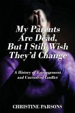 My Parents Are Dead, But I Still Wish They'd Change: A History of Estrangement and Unresolved Conflict