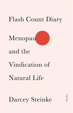 Flash Count Diary: Menopause and the Vindication of Natural Life - Steinke, Darcey
