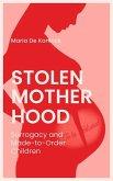 Stolen Motherhood: Surrogacy and Made-To-Order Children