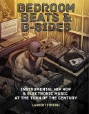 Bedroom Beats & B-Sides: Instrumental Hip-Hop & Electronic Music at the Turn of the Century