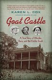 Goat Castle: A True Story of Murder, Race, and the Gothic South