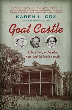 Goat Castle: A True Story of Murder, Race, and the Gothic South - Cox, Karen L.