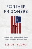 Forever Prisoners: How the United States Made the World's Largest Immigrant Detention System