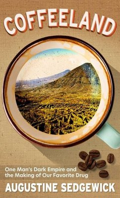 Coffeeland: One Man's Dark Empire and the Making of Our Favorite Drug - Sedgewick, Augustine