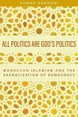 All Politics Are God's Politics: Moroccan Islamism and the Sacralization of Democracy