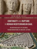 Continuity and Rupture in Roman Mediterranean Gaul: An Archaeology of Colonial Transformations at Ancient Lattara