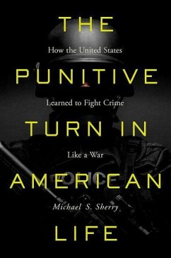 The Punitive Turn in American Life: How the United States Learned to Fight Crime Like a War - Sherry, Michael S.