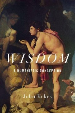 Wisdom: A Humanistic Conception - Kekes, John