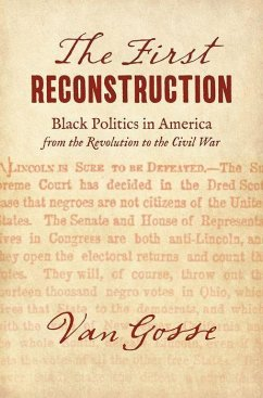 The First Reconstruction: Black Politics in America from the Revolution to the Civil War - Gosse, Van