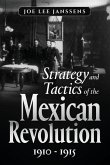 Strategy and Tactics of the Mexican Revolution, 1910-1915