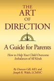 The Art of Direction: A Guide for Parents: How to Help Your Child Overcome Imbalances of All Kinds