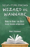 Self-Publishing Wizard or Wannabe: How to Hire the Best Editor, Designer, or Book Guide