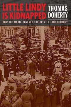 Little Lindy Is Kidnapped: How the Media Covered the Crime of the Century - Doherty, Thomas
