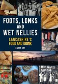 Foots, Lonks and Wet Nellies: Lancashire's Food and Drink