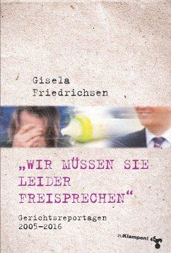 »Wir müssen Sie leider freisprechen« (eBook, PDF) - Friedrichsen, Gisela