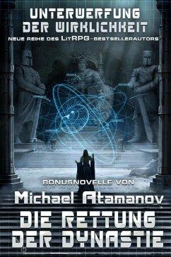 Die Rettung der Dynastie (Unterwerfung der Wirklichkeit Bonusnovelle) LitRPG-Serie (eBook, ePUB) - Atamanov, Michael