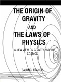The Origin of Gravity and the Laws of Physics (eBook, ePUB)