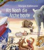 Als Noah die Arche baute - ein Bilderbuch für Kinder ab 5 Jahren