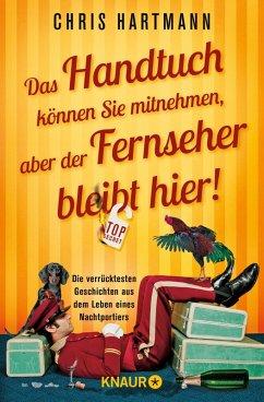 Das Handtuch können Sie mitnehmen, aber der Fernseher bleibt hier! (eBook, ePUB) - Hartmann, Chris