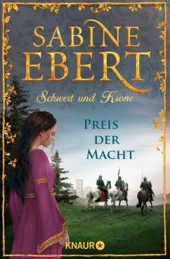 Preis der Macht / Schwert und Krone Bd.5 (eBook, ePUB) - Ebert, Sabine