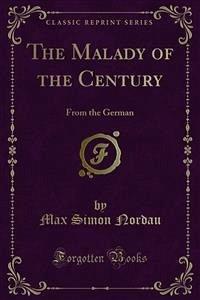 The Malady of the Century (eBook, PDF) - Simon Nordau, Max