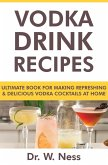 Vodka Drink Recipes: Ultimate Book for Making Refreshing & Delicious Vodka Cocktails at Home (eBook, ePUB)