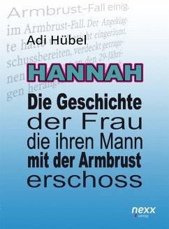 Hannah - Die Geschichte der Frau, die ihren Mann mit der Armbrust erschoss (eBook, ePUB) - Hübel, Adi