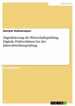 Digitalisierung der Wirtschaftsprüfung. Digitale Prüfverfahren bei der Jahresabschlussprüfung (eBook, PDF)