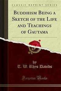 Buddhism Being a Sketch of the Life and Teachings of Gautama (eBook, PDF)